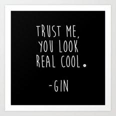 Trust Me - GIN Art Print