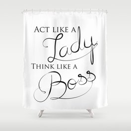 Black & White Act Like A Lady Think Like A Boss Typography Quote Shower Curtain