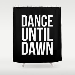 Dance Until Dawn Music Quote Shower Curtain