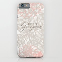 Hello Gorgeous, Cute, Meme, Fun Bathroom Art,  Floral Print, Pink and Gray iPhone Case