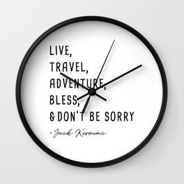 Live, travel, adventure, bless and don t be sorry. Wall Clock