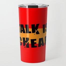 Talk is Cheap Travel Mug
