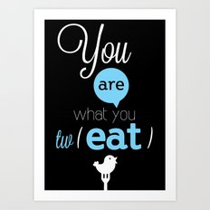 You are what you twEAT Art Print