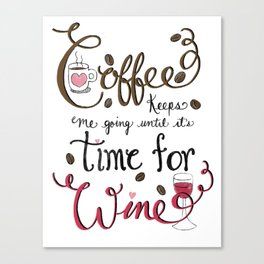 Coffee keeps me going until it's time for wine! Hand Lettered Typography Art Print Canvas Print