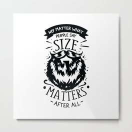 No matter what people say Size matters after all - Funny hand drawn quotes illustration. Funny humor. Life sayings. Metal Print
