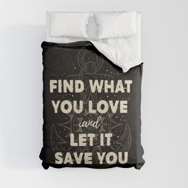 Find what you love and let it save you (1 cor) Comforters