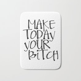 Make Today Your Bitch Bath Mat