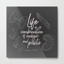 Federico Fellini on life, magic and pasta, inspirational quote, funny sentence, kitchen wall decor Metal Print