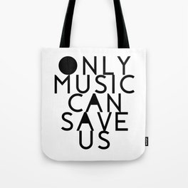 Only Music Can Save Us Tote Bag