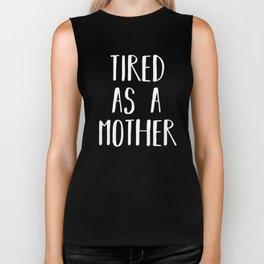 Tired as a Mother T-Shirt Biker Tank