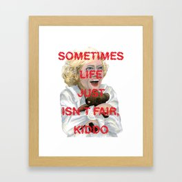The Golden Girls: LIFE ISN'T FAIR, KIDDO Framed Art Print