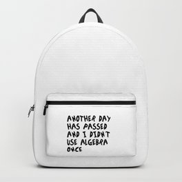 Another Day Has Passed I Didn't Use Algebra Backpack