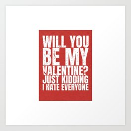 will you be my valentine ? kidding new hot love 14feb 2018 Art Print