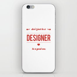 Don't just be a designer. iPhone Skin