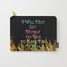 I Will Not Set Myself on Fire to Keep You Warm Carry-All Pouch