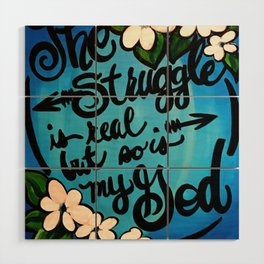 THE STRUGGLE IS REAL BUT Wood Wall Art