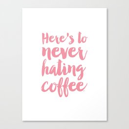 Here's to never hating coffee typography Canvas Print