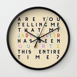 my jade roller is a quartz roller? Wall Clock