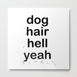 dog hair hell yeah Metal Print