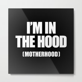 I'm In The Hood (Motherhood) Metal Print