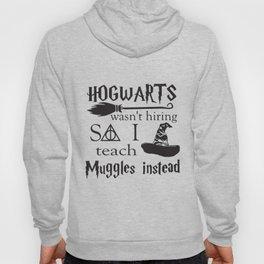 Hogwarts Wasnt Hiring Teach Muggles Teacher Hoody