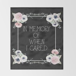 In Memory of When I Cared Throw Blanket
