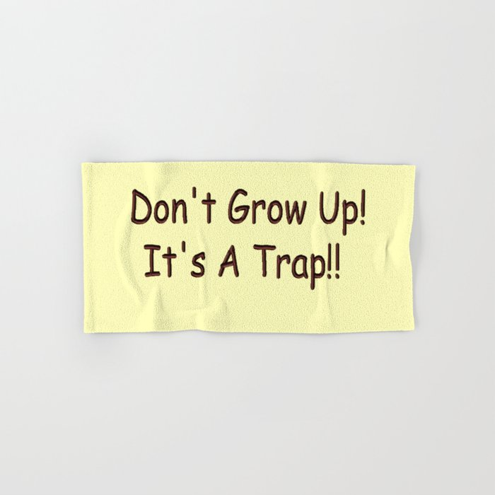 Don't Grow Up!  It's A Trap!! Hand & Bath Towel