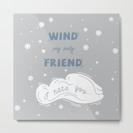 Wind My Only Friend Metal Print