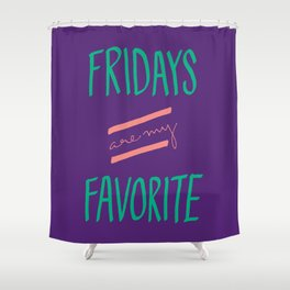 Fridays are my Favorite Shower Curtain