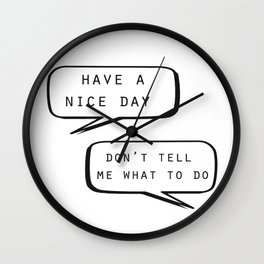 Have a nice day Don't tell me what to do Wall Clock