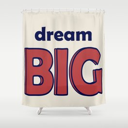 Dream BIG - Positive Thinking - Deep Blue & Red Shower Curtain