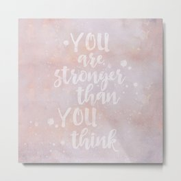 You Are Stronger Than You Think motivational quote Metal Print
