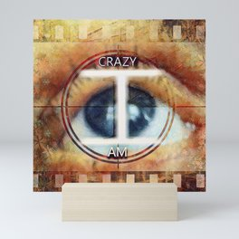 Crazy I Am Graphically Manipulated Photography Mini Art Print