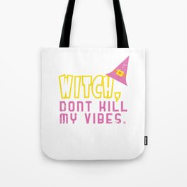 Witch Don't Kill My Vibes Funny Halloween Tote Bag