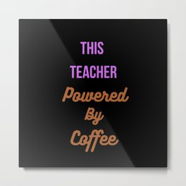 This teacher is powered by coffee Metal Print