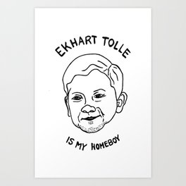 Eckhart Tolle is my homeboy Art Print