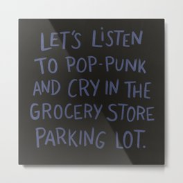 Let's Listen To Pop-Punk And Cry Metal Print