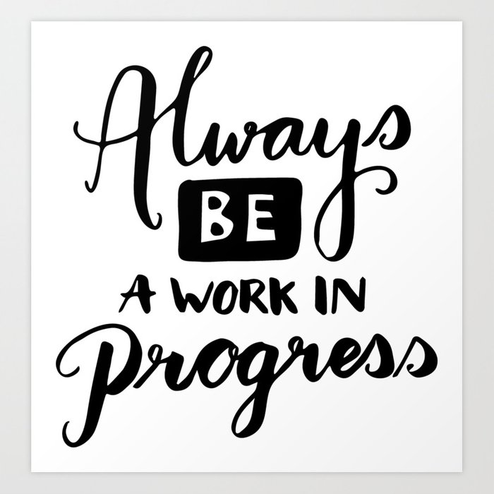 Motivational Quotes Always Be A Work In Progress Art Print By Mesmerizing Progress Quotes