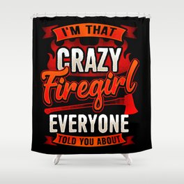 Crazy Firegirl - Firewoman Fire Department Heroine Shower Curtain