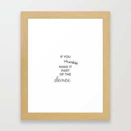 IF YOU STUMBLE MAKE IT PART OF THE DANCE Framed Art Print