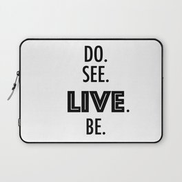 Do See Live Be - Text Only Laptop Sleeve