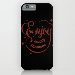 Enjoy every moment of your life iPhone Case