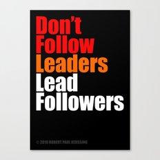 2010 - Don't Follow Leaders Lead Followers (Black) Canvas Print