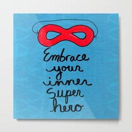 Embrace Your Inner Super Hero Metal Print