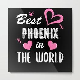 Phoenix Name, Best Phoenix in the World Metal Print