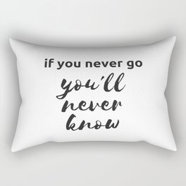 IF YOU NEVER GO YOU WILL NEVER KNOW Rectangular Pillow