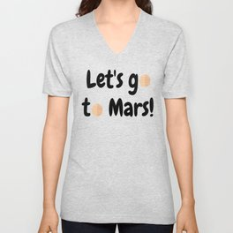 Let's go to Mars - Space Travel - Science Geek Unisex V-Neck