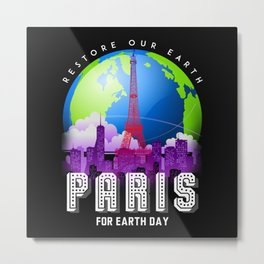 Paris for earth day restore our planet Gift Metal Print