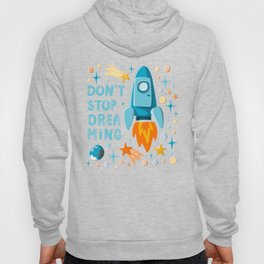 Don't stop dreaming. Lettering and cartoon rocket motivational illustration Hoody