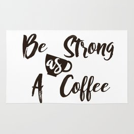 Be Strong As A Coffee Rug